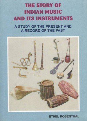 The Story of Indian Music and Its Instruments A Study of the Present and a Record of the Past