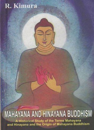 Mahayana and Hinayana Buddhism A Historical Study of the Terms Mahayana and Hinayana and the Origin of Mahayana Buddhism