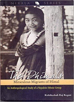The Dhimals  miraculous migrants of Himal  an anthropological study of a Nepalese ethnic group