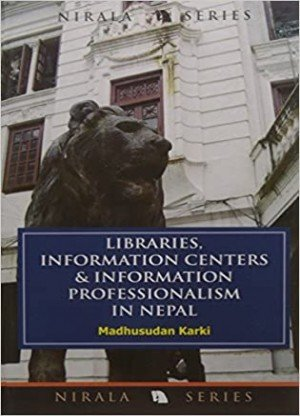 Libraries Information Centers and Information Professionalism in Nepal