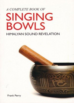 A Complete Book of Singing Bowls Himalayan Sound Revelation