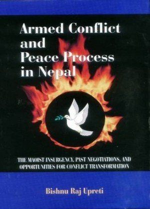 Armed Conflict and Peace Process in Nepal The Maoist Insurgency, Past Negotiations, and Opportunities For ConflictTransformation