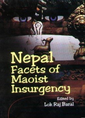 Nepal Facets of Maoist Insurgency
