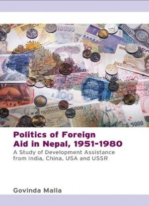 Politics of Foreign Aid In Nepal 1951 to 1980 A Study Of Development Assistance For India China USA And USSR