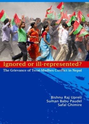 Ignorned or Ill Represented The Grievance of Terai Madhes Conflict in Nepal