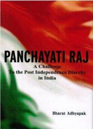 Panchayati Raj A Challenge to the Post Independence Diarchy in India