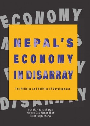 Nepals Economy in Disarray The Policies and Politics of Development