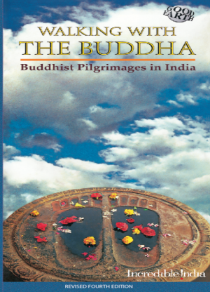 Walking With The Buddha: Buddhist Pilgrimages In India