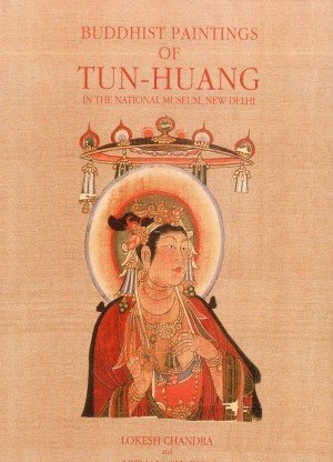 Buddhist Painting of Tun-Huang: In the National Museum, New Delhi
