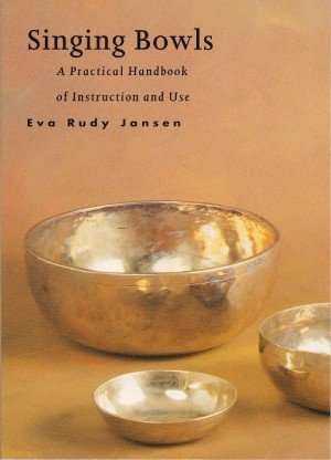 Singing Bowls A Practical Handbook of Instruction and Use