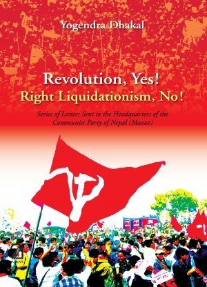 Revolution Yes Right Liquidationism No Series of Letters Sent to the Headquarters of the Communist Party of Nepal Maoist