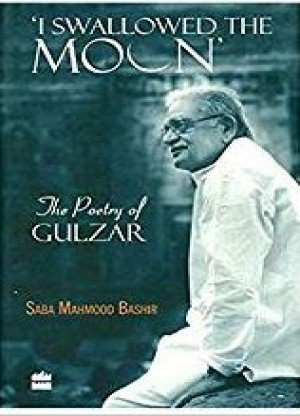 I Swallowed the Moon: The Poetry of Gulzar
