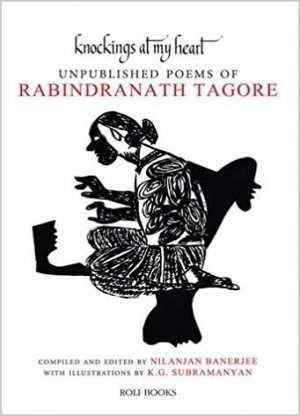 Knockings At My Heart: Unpublished Poems of Rabindranath Tagore
