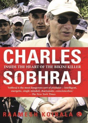 Charles Sobhraj: Inside the Heart of the Bikini Killer