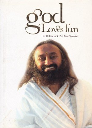 God Loves Fun: His Holiness Sri Sri Ravi Shankar