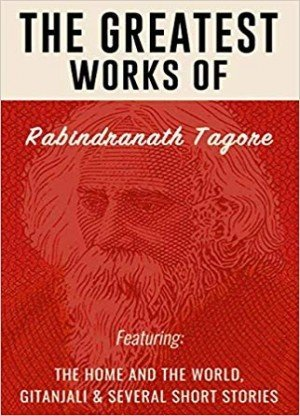 The Greatest Works Of Rabindranath Tagore