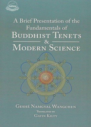 A Brief Presentation of the Fundamentals of Buddhist Tenets and Modern Science