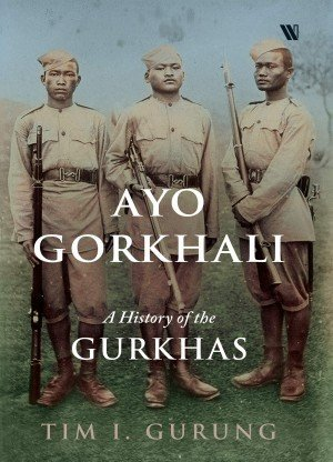 Ayo Gorkhali  A History of the Gurkhas