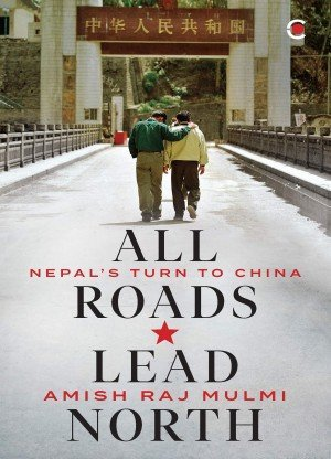 All Roads Lead North Nepal's Turn to China