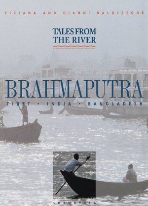 TALES FROM RIVER BRAHMAPUTRA Tibet India Bangladesh