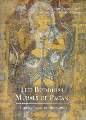 The Buddhist Murals of Pagan Timeless Vistas of the Cosmos
