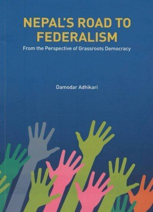 Nepal's Road to Federalism: From the Perspective of Grassroots Democracy