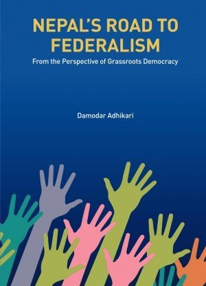 Nepals Road to Federalism From the Perspective of Grassroots Democracy