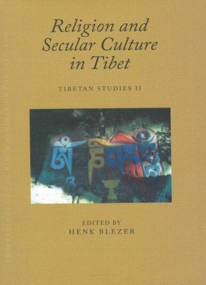 Religion and Secular Culture in Tibet: Tibetan Studies II: Piats 2000: Tibetan Studies: Proceedings of the Ninth Seminar of the International Association for Tibetan Studies, Leiden 2000