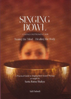 Singing Bowl A Nepali Instrument for Tuning the Mind Healing the Body