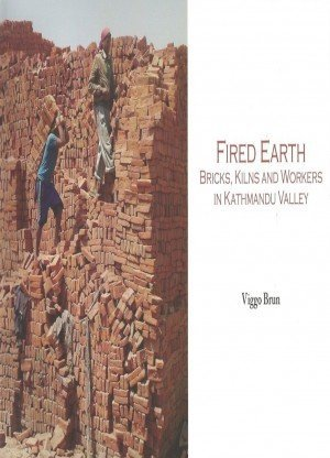 Fired Earth: Bricks, Kilns and Workers in Kathmandu Valley