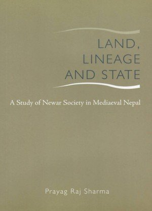 Land, Lineage and State: A Study of Newar Society in Mediaeval Nepal