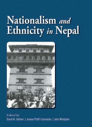 Nationalism and Ethnicity in a Nepal: The Politics of Culture in Contemporary Nepal