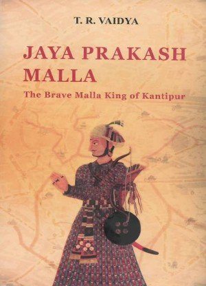 Jaya Prakash Malla: The Brave Malla King of Kantipur 1736-1769