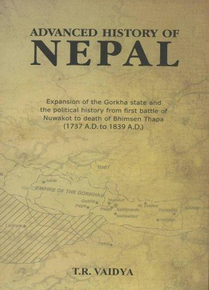Advanced History of Nepal: Expansion of the Gorkha State and the Political History from First Battle of Nuwakot to Death of Bhimsen Thapa (1737 A.D. to 1839A.D.)