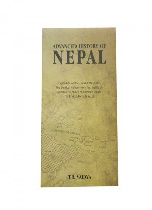 Advanced History of Nepal  Expansion of the Gorkha State and the Political History from First Battle of Nuwakot to Death of Bhimsen Thapa 1737 A.D. to 1839A.D.
