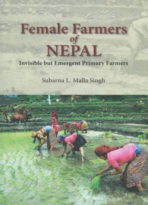 Female Farmers of Nepal: Invisible but Emergent Primary Farmers