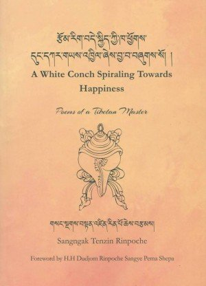 A White Conch Spiraling Towards Happiness: Poems of a Tibetan Master