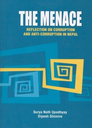 The Menace: Reflection on Corruption and Anti-Corruption in Nepal