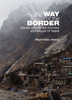 By the Way of the Border: Travel Around the Frontiers and Beyuls of Nepal