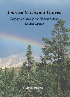 Journey to Distant Groves: Profound Songs of the Tibetan Siddha Kalden Gyatso