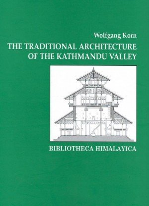 The Traditional Architecture of the Kathmandu Valley: Bibliotheca Himalayaica