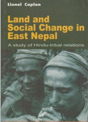 Land and social change in east Nepal  A Study of Hindu Tribal Relations