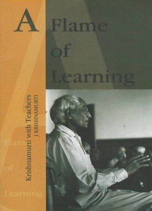 A Flame of Learning: Krishnamurti with Teachers