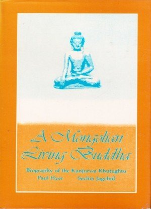 A Mongolian Living Buddha: Biography of the Kanjurwa Khutughtu