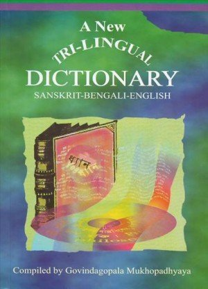 A New Tri-Lingual Dictionary: Sanskrit-Bengali-English