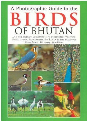A Photographic Guide to the Birds of Bhutan: And the Indian Subcontinent, Including Pakistan, Nepal, India, Bangladesh, Sri Lanka & The Maldives