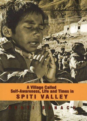 A Village Called Self-Awareness, Life and Times in Spiti Valley