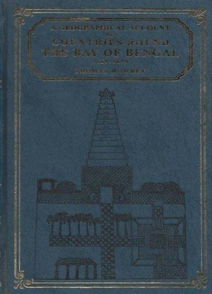 A Geographical Account of Countries Round the Bay of Bengal 1669 to 1679