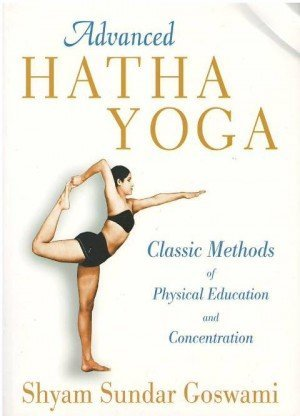 Advanced Hatha Yoga: Classic Methods of Physical Education Concentration