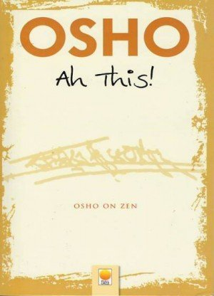 Ah This!: Osho on Zen
